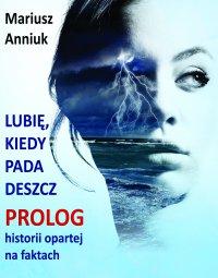 Lubię, kiedy pada deszcz - Prolog - Mariusz Anniuk - ebook