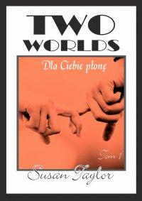 Two Worlds. Tom I. Dla ciebie płonę - Susan Taylor - ebook