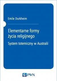 Elementarne formy życia religijnego. System totemiczny w Australii - Emile Durkheim - ebook