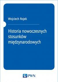 Historia nowoczesnych stosunków międzynarodowych - Wojciech Rojek - ebook