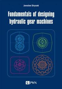 Fundamentals of designing hydraulic gear machines - Jarosław Stryczek - ebook