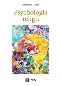 Psychologia religii - Bernhard Grom - ebook