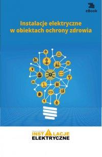 Instalacje elektryczne w obiektach ochrony zdrowia - Fryderyk Łasak - ebook