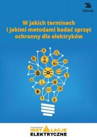 W jakich terminach i jakimi metodami badać sprzęt ochronny dla elektryków - Fryderyk Łasak - ebook