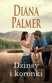 Dżinsy i koronki - Diana Palmer - ebook