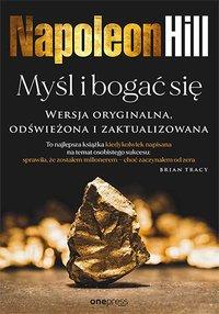 Myśl i bogać się. Wersja oryginalna, odświeżona i zaktualizowana - Napoleon Hill - ebook