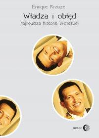 Władza i obłęd. Najnowsza historia Wenezueli - Enrique Krauze - ebook