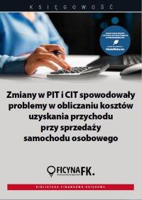 Zmiany w PIT i CIT spowodowały problemy w obliczaniu kosztów uzyskania przychodu przy sprzedaży samochodu osobowego - Opracowanie zbiorowe - ebook