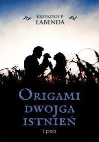 Origami dwojga istnień i psa - Krzysztof Piotr Łabenda - ebook