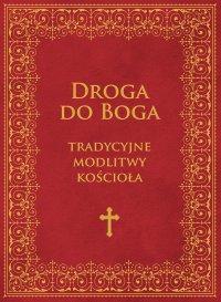 Droga do Boga. Tradycyjne modlitwy kościoła - Brak Autora - ebook