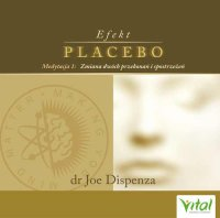 Efekt placebo - medytacja 1. Zmiana dwóch przekonań i spostrzeżeń - dr Joe Dispenza - audiobook
