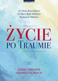 Życie po traumie. Zeszyt ćwiczeń terapeutycznych - Dr Dena Rosenbloom - ebook