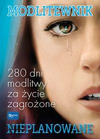 Modlitewnik. Nieplanowane. 280 dni modlitwy za życie zagrożone - Opracowanie zbiorowe - ebook