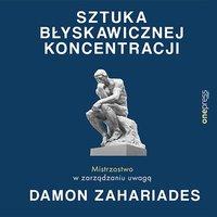 Sztuka błyskawicznej koncentracji. Mistrzostwo w zarządzaniu uwagą - Damon Zahariades - audiobook