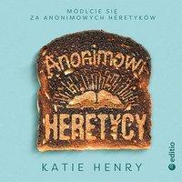 Anonimowi Heretycy - Katie Henry - audiobook