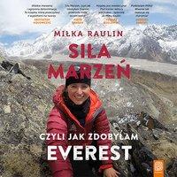 Siła Marzeń, czyli jak zdobyłam Everest - Miłka Raulin - audiobook