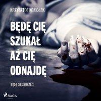 Będę Cię szukał, aż Cię odnajdę - Krzysztof Koziołek - audiobook