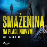 Smażenina na placu Nowym - Agnieszka Graca - audiobook