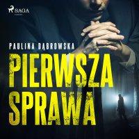 Pierwsza sprawa - Paulina Dąbrowska - audiobook