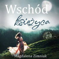 Wschód księżyca - Magdalena Zimniak - audiobook