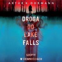 Droga do Lake Falls. Szepty w ciemnościach - Artur K. Dormann - audiobook