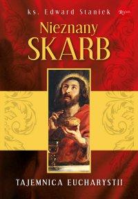 Nieznany Skarb. Tajemnica Eucharystii - ks. Edward Staniek - ebook