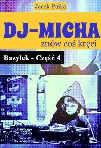 DJ-Micha znów coś kręci czyli Bazylek część 4 - Jacek Pałka - ebook