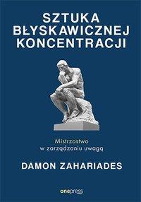 Sztuka błyskawicznej koncentracji. Mistrzostwo w zarządzaniu uwagą - Damon Zahariades - ebook