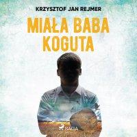 Miała baba koguta - Krzysztof Jan Rejmer - audiobook