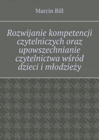 Rozwijanie kompetencji czytelniczych wśród dzieci imłodzieży - Marcin Bill - ebook