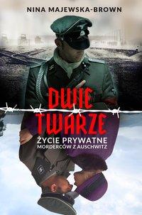 Dwie twarze. Życie prywatne morderców z Auschwitz - Nina Majewska-Brown - audiobook