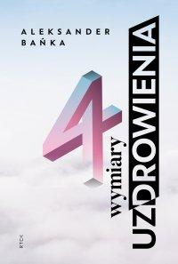 4 wymiary uzdrowienia - Aleksander Bańka - ebook