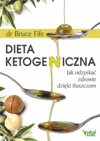 Dieta ketogeniczna. Jak odzyskać zdrowie dzięki tłuszczom - dr Bruce Fife - ebook