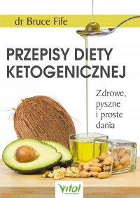 Przepisy diety ketogenicznej. Zdrowe, pyszne i proste dania - dr Bruce Fife - ebook