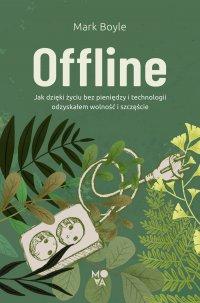 Offline. Jak dzięki życiu bez pieniędzy i technologii odzyskałem wolność i szczęście - Mark Boyle - ebook