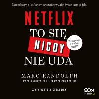 Netflix. To się nigdy nie uda - Marc Randolph - audiobook