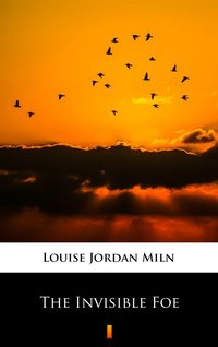 The Invisible Foe - Louise Jordan Miln - ebook