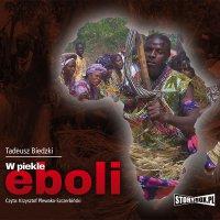 W piekle eboli - Tadeusz Biedzki - audiobook