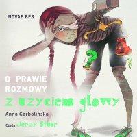O prawie rozmowy z użyciem głowy - Anna Garbolińska - audiobook