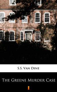 The Greene Murder Case - S.S. Van Dine - ebook