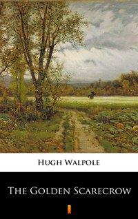 The Golden Scarecrow - Hugh Walpole - ebook