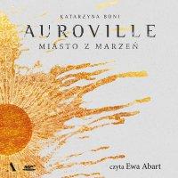 Auroville. Miasto z marzeń - Katarzyna Boni - audiobook
