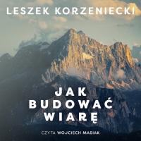 Jak budowaćwiarę - Leszek Korzeniecki - audiobook
