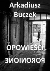 Opowieści poronione - Arkadiusz Buczek - ebook