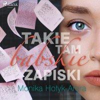 Takie tam babskie zapiski - Monika Hołyk-Arora - audiobook