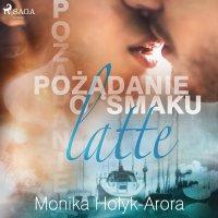 Pożądanie o smaku latte - Monika Hołyk-Arora - audiobook