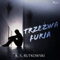 Trzeźwa furia - K. S. Rutkowski - audiobook