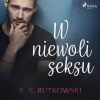 W niewoli seksu - K. S. Rutkowski - audiobook
