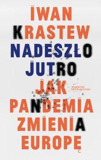 Nadeszło jutro. Jak pandemia zmienia Europę - Iwan Krastew - ebook
