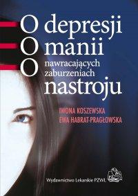 O depresji, o manii, o nawracających zaburzeniach nastroju - Iwona Koszewska - ebook